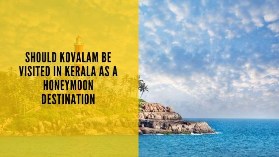 Should Kovalam be visited in Kerala as a Honeymoon Destination