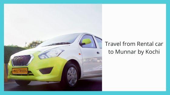Travel from Rental car to Munnar by Kochi