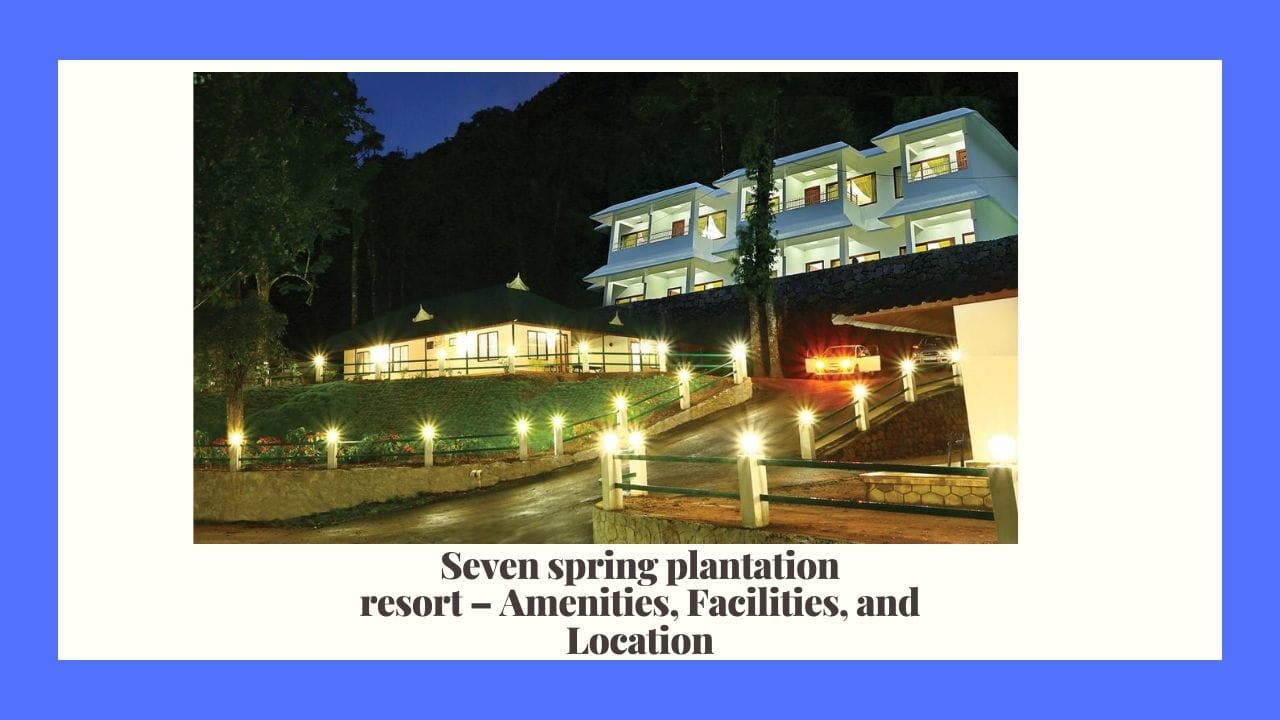 seven springs plantation resort munnar kerala india